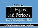 Como ser la Esposa Casi Perfecta: Escrito por esposos que saben, , Salt, J.S., G