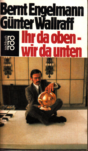 Ihr da oben - wir da unten von Bernt Engelmann und Günter Wallraff - rororo 1976