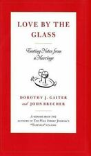 Love by the Glass: Tasting Notes from a Marriage Gaiter, Dorothy J., Brecher, J