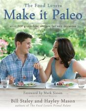Make It Paleo : Over 200 Grain Free Recipes for Any Occasion by Bill Staley and