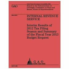 Internal Revenue Service: Interim Results of 2012 Tax Filing Season and...