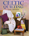 Celtic Quilting by Gail Lawther (Hardback, 1998)