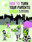 How to Turn Your Parents Green by James Russell (Paperback, 2007)