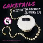 Caketails: Intoxicating Cupcakes for Grownups by Natalie Saville, Jill Collins (Hardback, 2013)