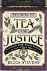 The Way of Tea and Justice: Rescuing the World's Favorite Beverage from Its Violent History by Becca Stevens (Hardback, 2014)