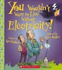 You Wouldn't Want to Live Without Electricity! by Ian Graham (Hardback, 2014)