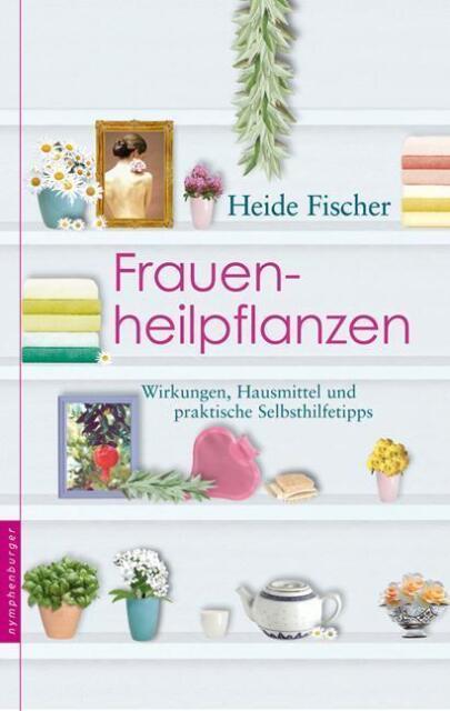 Frauenheilpflanzen von Heide Fischer (2006, Gebundene Ausgabe)