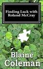 Finding Luck with Roland McCray by Blaine Coleman (Paperback / softback, 2013)