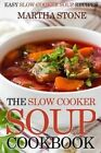 The Slow Cooker Soup Cookbook: Easy Slow-Cooker Soup Recipes by Martha Stone (Paperback / softback, 2014)