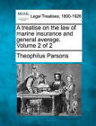 A Treatise on the Law of Marine Insurance and General Average. Volume 2 of 2 by Theophilus Parsons (Paperback / softback, 2010)