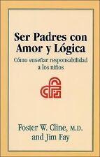 Ser Padres con Amor y Logica: Como ensenar responsabilidad a los ninos (Spanish