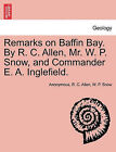 Remarks on Baffin Bay. by R. C. Allen, Mr. W. P. Snow, and Commander E. A. Inglefield. by W P Snow, Anonymous, R C Allen (Paperback / softback, 2011)