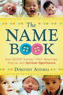 The Name Book: Over 10,000 Names - Their Meanings, Origins and Spiritual Significance by Dorothy Astoria (Paperback, 2008)