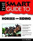 The Smart Guide to Horses and Riding by Martha Woodham (Paperback / softback, 2012)