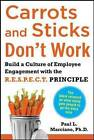 Carrots and Sticks Don't Work: Build a Culture of Employee Engagement with the Principles of Respect by Paul L. Marciano (Hardback, 2010)
