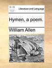 Hymen, a Poem. by William Allen (Paperback / softback, 2010)