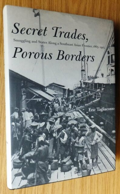 Secret Trades, Porous Borders: Smuggling and States Along the Southeast Asian...