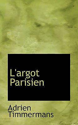 L'Argot Parisien by Adrien Timmermans (Hardback, 2009)