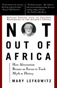 """Not Out Of Africa: How """"""""Afrocentrism"""""""" Became An"""