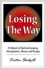 Losing the Way: A Memoir of Spiritual Longing, Manipulation, Abuse, and Escape by Kristen Skedgell (Paperback, 2008)