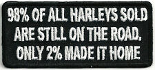 98% OF ALL HARLEYS SOLD ARE STILL ON THE ROAD, ONLY 2% MADE HOME - IRON-ON PATCH