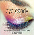 Eye Candy: 50 Makeup Looks for Glam Lids and Luscious Lashes by Linda Mason (Paperback, 2008)