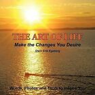 The Art of Life: Make the Changes You Desire by Stein Erik Egeberg (Paperback, 2011)
