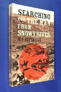 SEARCHING-FOR-THE-MAN-FROM-SNOWY-RIVER-W-F-Refshauge-BOOK-Australian-History