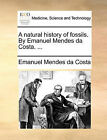 A Natural History of Fossils. by Emanuel Mendes Da Costa. ... by Emanuel Mendes Da Costa (Paperback / softback, 2010)