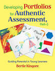 Developing Portfolios for Authentic Assessment, Pre K-3: Guiding Potential in Young Learners by Bertie Kingore (Paperback, 2008)