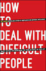 How to Deal with Difficult People: Smart Tactics for Overcoming the Problem People in Your Life by Gill Hasson (Paperback, 2014)