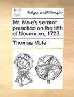 Mr. Mole's Sermon Preached on the Fifth of November, 1728. by Thomas Mole (Paperback / softback, 2010)