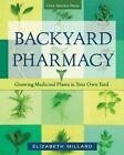 Backyard Pharmacy: Growing Medicinal Plants in Your Own Yard by Elizabeth Millard (Paperback, 2015)