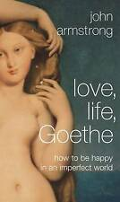 Love, Life, Goethe: How to be Happy in an Imperfect World, 071399679X, New Book