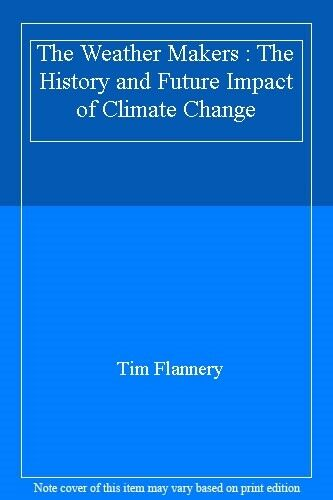 The Weather Makers : The History and Future Impact of Climate Change By Tim Fla