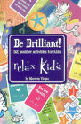 Relax Kids - Be Brilliant!: 52 Positive Activities for Kids by Marneta Viegas (Paperback, 2014)