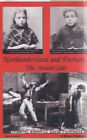 Northumberland and Durham....the Sinister Side: Crime and Punishment, 1837-1914 by Steve Jones (Paperback, 1999)