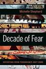 Decade of Fear: Reporting from Terrorism's Grey Zone by Michelle Shephard (Hardback, 2011)