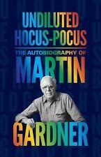 Undiluted Hocus-Pocus : The Autobiography of Martin Gardner by Martin Gardner...