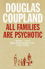 All Families are Psychotic by Douglas Coupland (Paperback, 2002)
