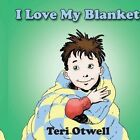 I Love My Blanket 9781425927554 by Teri Otwell Paperback