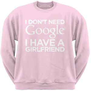 I-Don-039-t-Need-Google-I-Have-a-Girlfriend-Pink-Adult-Mens-Crew-Neck-Sweatshirt