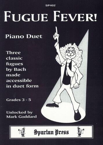 PIANO DUET Mark Goddard 3-5; Johann Sebastian Bach Arr Grade Fugue Fever!
