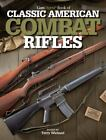 Gun Digest Book of Classic American Combat Rifles by Terry Wieland (2011, Paperback)
