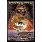 Birthing The Lucifer Star Releasing The Unsustainable Light 9781449048877