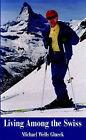 Living Among the Swiss by Michael Wells Glueck (Paperback / softback, 2002)