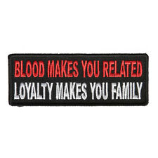 Blood Makes You Related, Loyalty Makes You Family Iron on Sew on Biker Patch