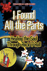 I Found All the Parts: Healing the Soul Through Rock 'n' Roll by Laura Faeth (Paperback / softback, 2008)