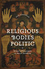 Religious Bodies Politic: Rituals of Sovereignty in Buryat Buddhism by Anya Bernstein (Paperback, 2014)