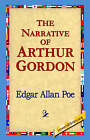 The Narrative of Arthur Gordon by Edgar Allan Poe (Paperback / softback, 2004)